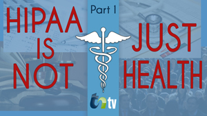 TNtv image paperwork, gavel, doctor notes, and people in the background with blue tint with overlay of HIPPA is not just health and medical logo part 1