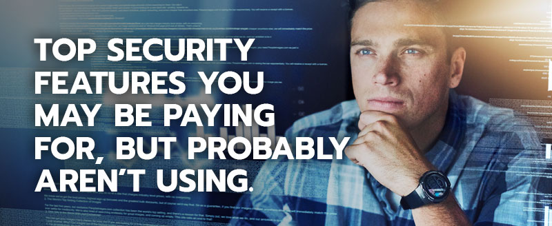 Blog image man looking off into the distance with text top security features you may be pay for but probably aren't using